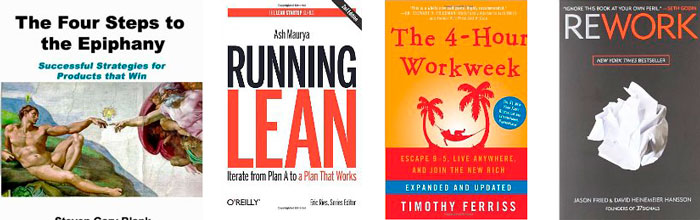 Four Steps to the Epiphany by Steve Blank, Running Lean by Ash Maurya, The Four Hour Workweek by Timothy Ferris, Rework by Jason Fried & David Heinemeier Hansson
